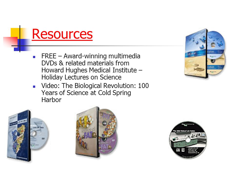 Resources FREE – Award-winning multimedia DVDs & related materials from Howard Hughes Medical Institute – Holiday Lectures on Science Video: The Biolo