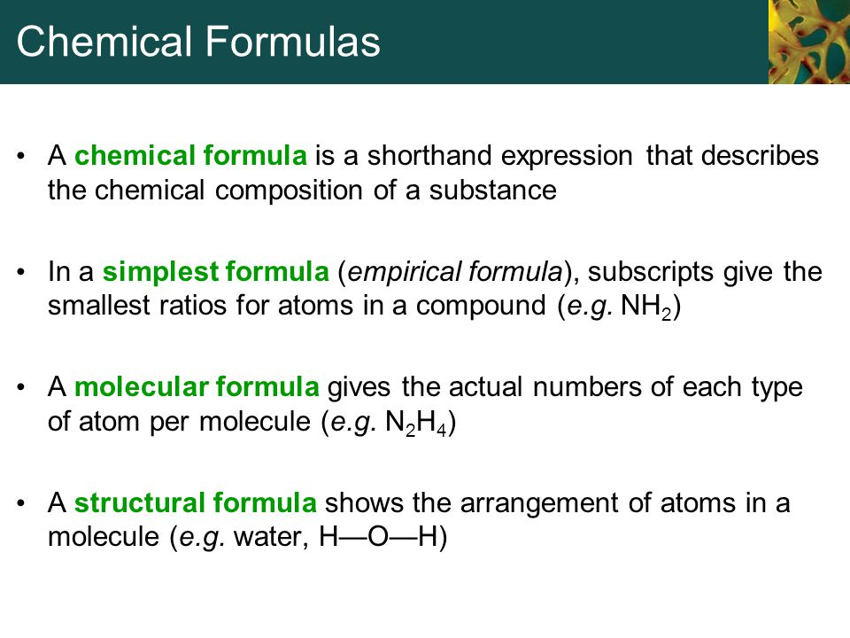 Chemical Formulas A chemical formula is a shorthand expression that describes the chemical composition of a substance In a simplest formula (empirical