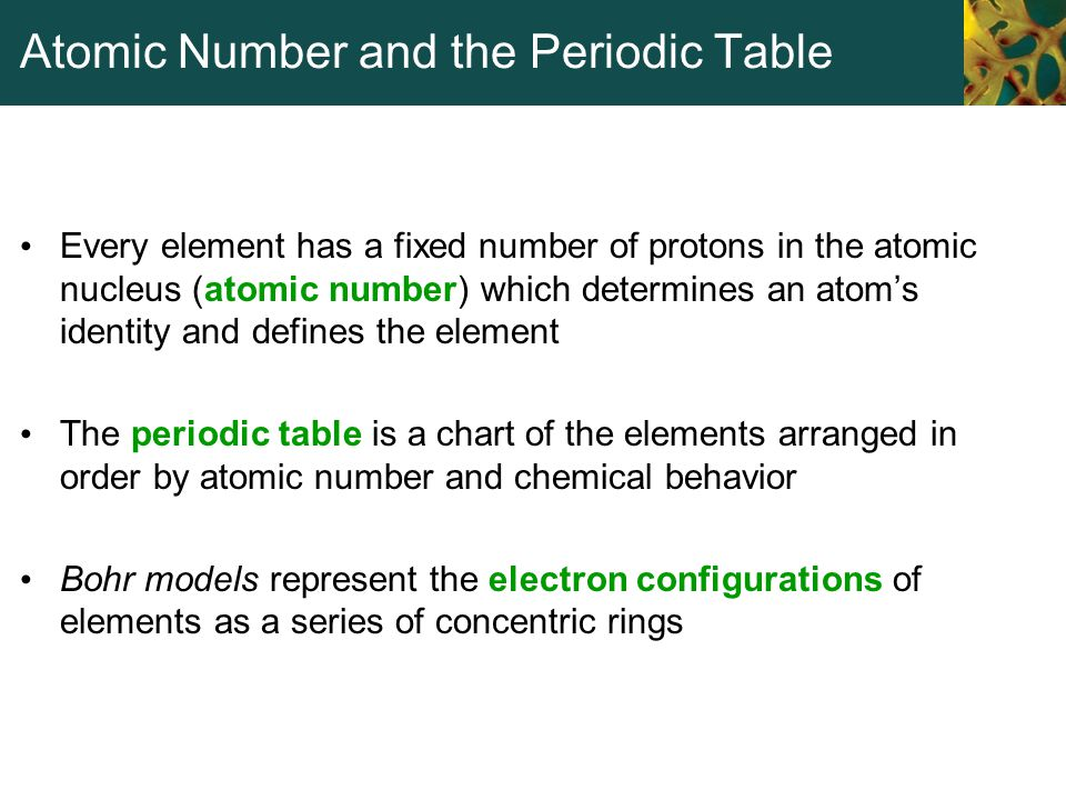 Atomic Number and the Periodic Table Every element has a fixed number of protons in the atomic nucleus (atomic number) which determines an atom's iden