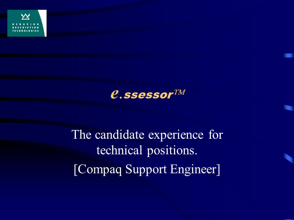 e. ssessor  The candidate experience for technical positions. [Compaq Support Engineer]