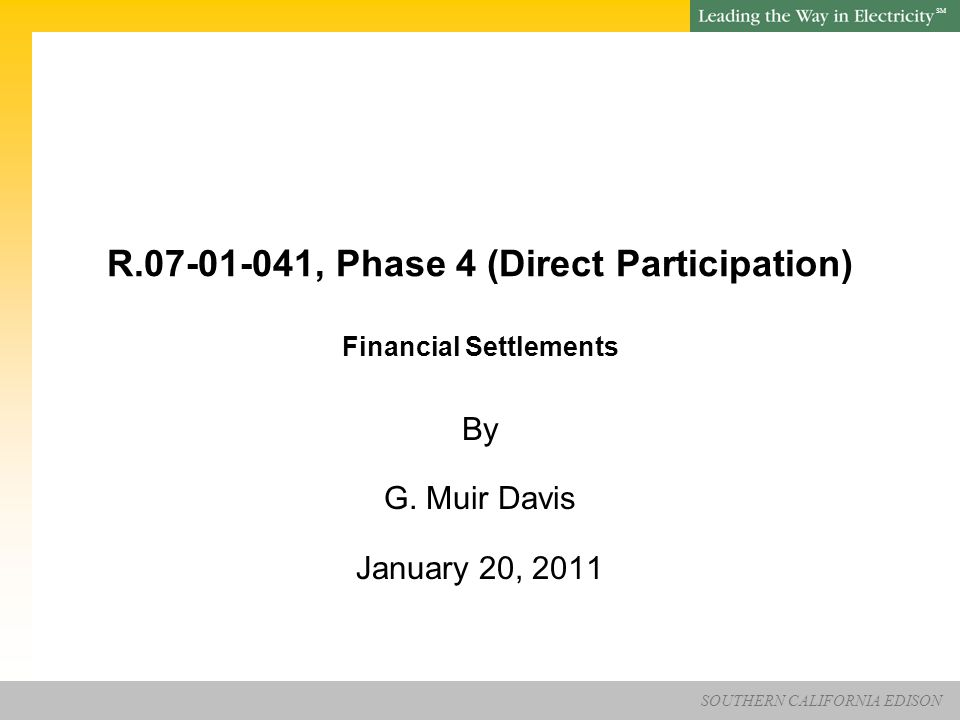 SOUTHERN CALIFORNIA EDISON SM R , Phase 4 (Direct Participation) Financial Settlements By G.