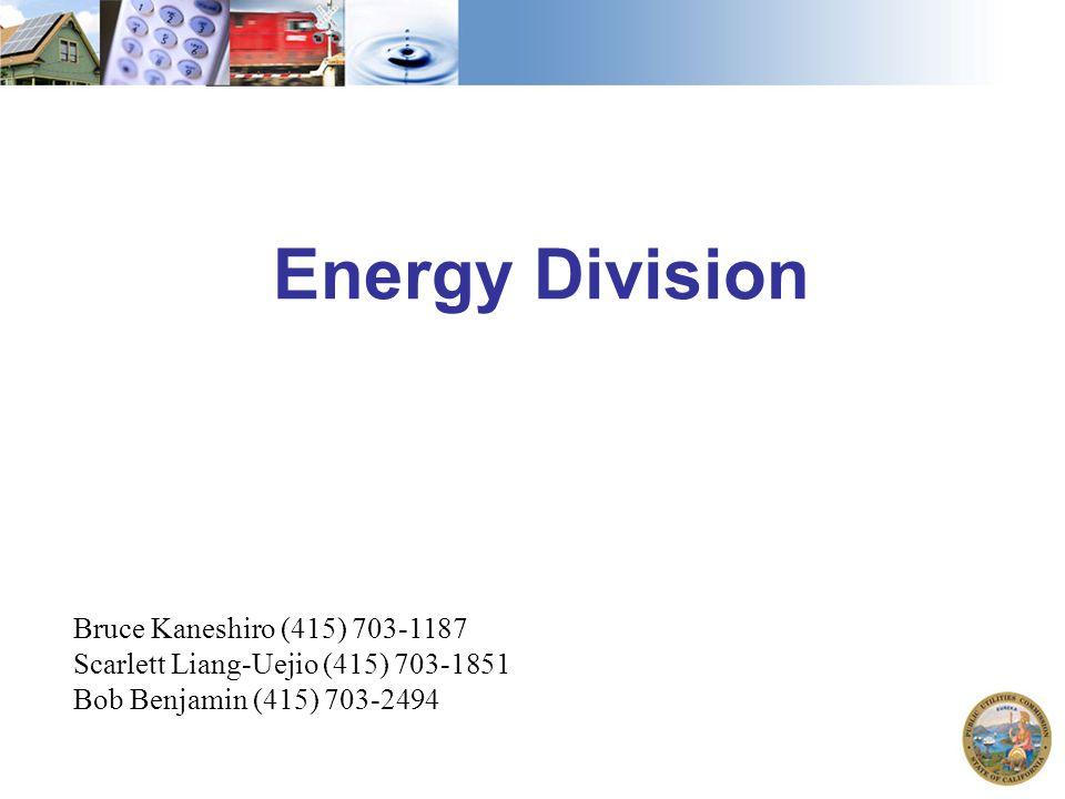 Energy Division Bruce Kaneshiro (415) 703-1187 Scarlett Liang-Uejio (415) 703-1851 Bob Benjamin (415) 703-2494