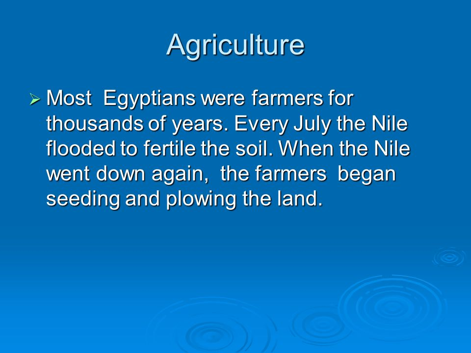 Agriculture  Most Egyptians were farmers for thousands of years.