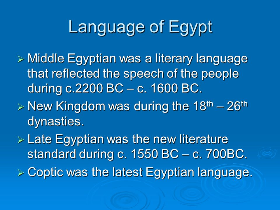 Language of Egypt  Middle Egyptian was a literary language that reflected the speech of the people during c.2200 BC – c.