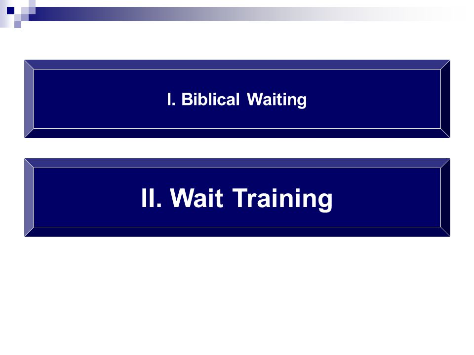I. Biblical Waiting II. Wait Training