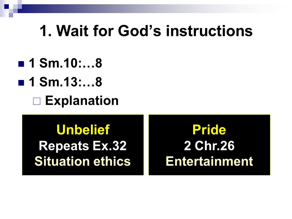 1. Wait for God's instructions 1 Sm.10:…8 1 Sm.13:…8  Explanation Unbelief Repeats Ex.32 Situation ethics Pride 2 Chr.26 Entertainment