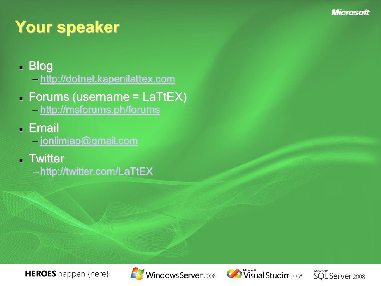 Your speaker Blog Blog –http://dotnet.kapenilattex.com http://dotnet.kapenilattex.com Forums (username = LaTtEX) Forums (username = LaTtEX) –http://msforums.ph/forums http://msforums.ph/forums Email Email –jonlimjap@gmail.com jonlimjap@gmail.com Twitter Twitter –http://twitter.com/LaTtEX