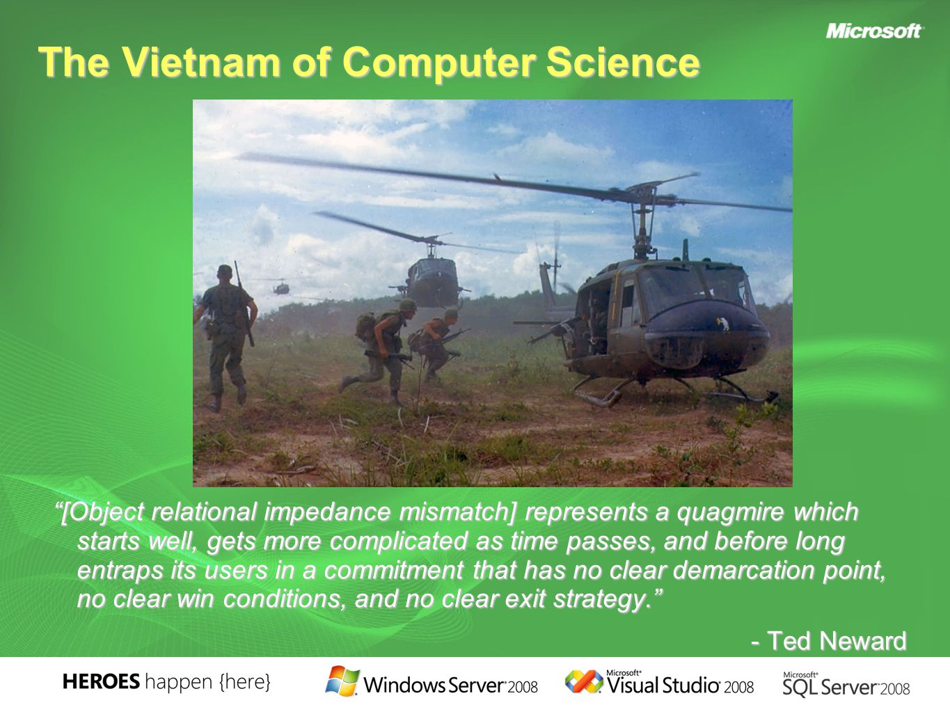 """The Vietnam of Computer Science """"[Object relational impedance mismatch] represents a quagmire which starts well, gets more complicated as time passes,"""