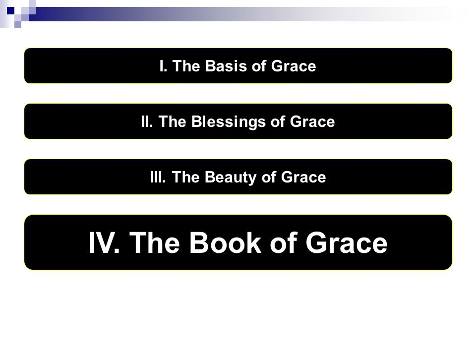 I. The Basis of Grace IV. The Book of Grace II. The Blessings of Grace III. The Beauty of Grace