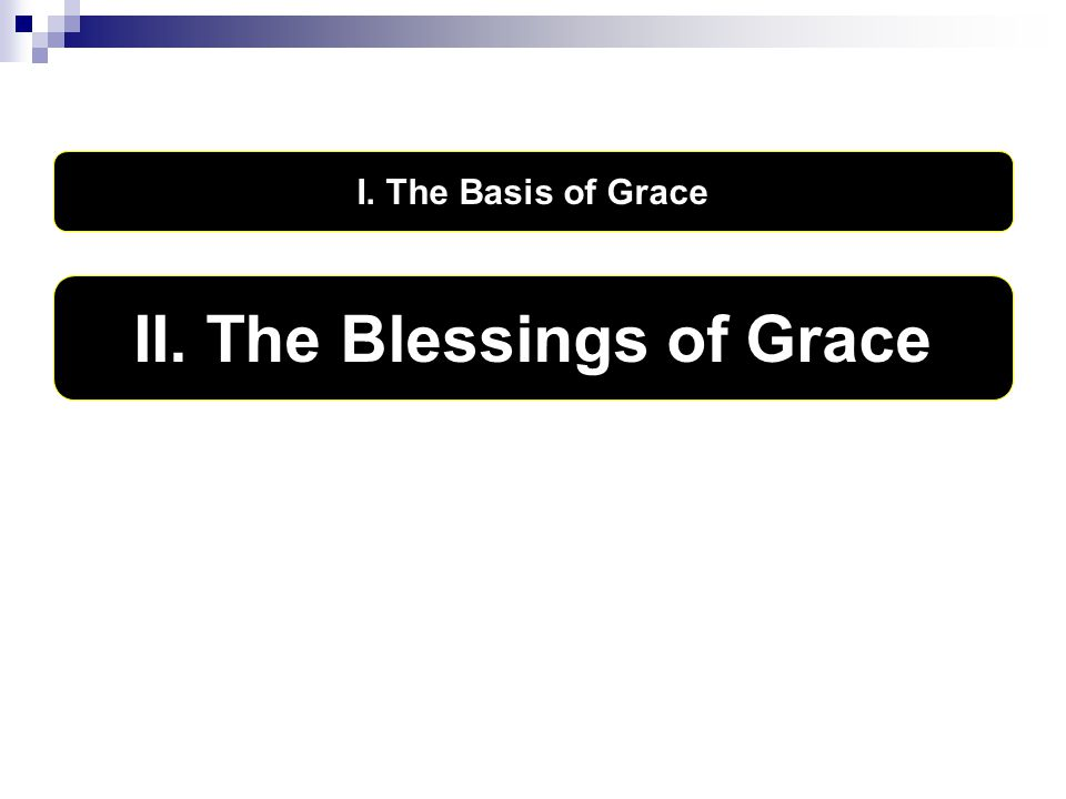 I. The Basis of Grace II. The Blessings of Grace