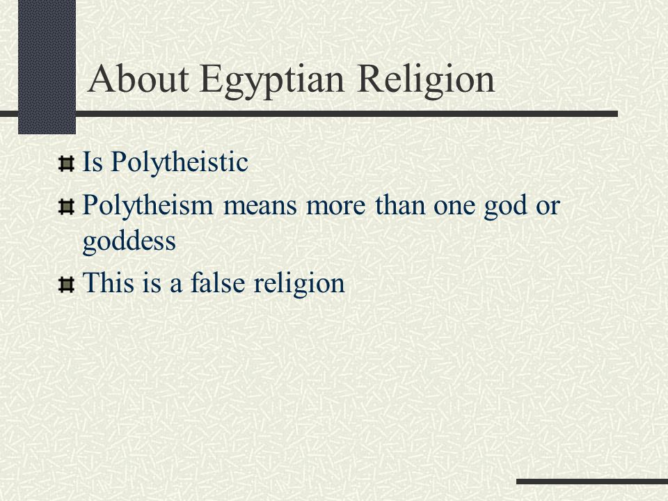 About Egyptian Religion Is Polytheistic Polytheism means more than one god or goddess This is a false religion