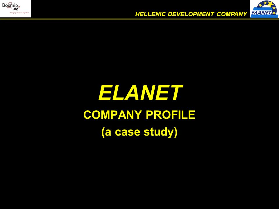ELANET COMPANY PROFILE (a case study) HELLENIC DEVELOPMENT COMPANY
