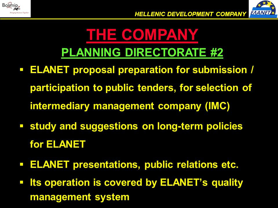  ELANET proposal preparation for submission / participation to public tenders, for selection of intermediary management company (IMC)  study and suggestions on long-term policies for ELANET  ELANET presentations, public relations etc.