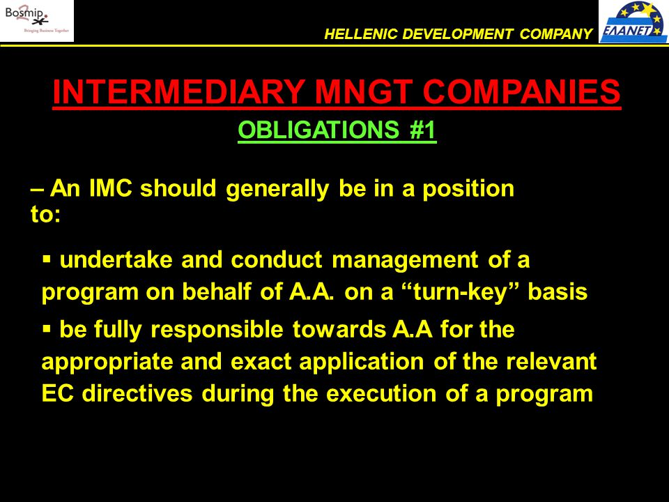  be obliged to closely cooperate with the EC and local authorities and accept any inspection/audit by them, regarding the managed program  provide continuous support and expert consulting to the final beneficiaries, at any stage of project implementation INTERMEDIARY MNGT COMPANIES OBLIGATIONS #2 HELLENIC DEVELOPMENT COMPANY