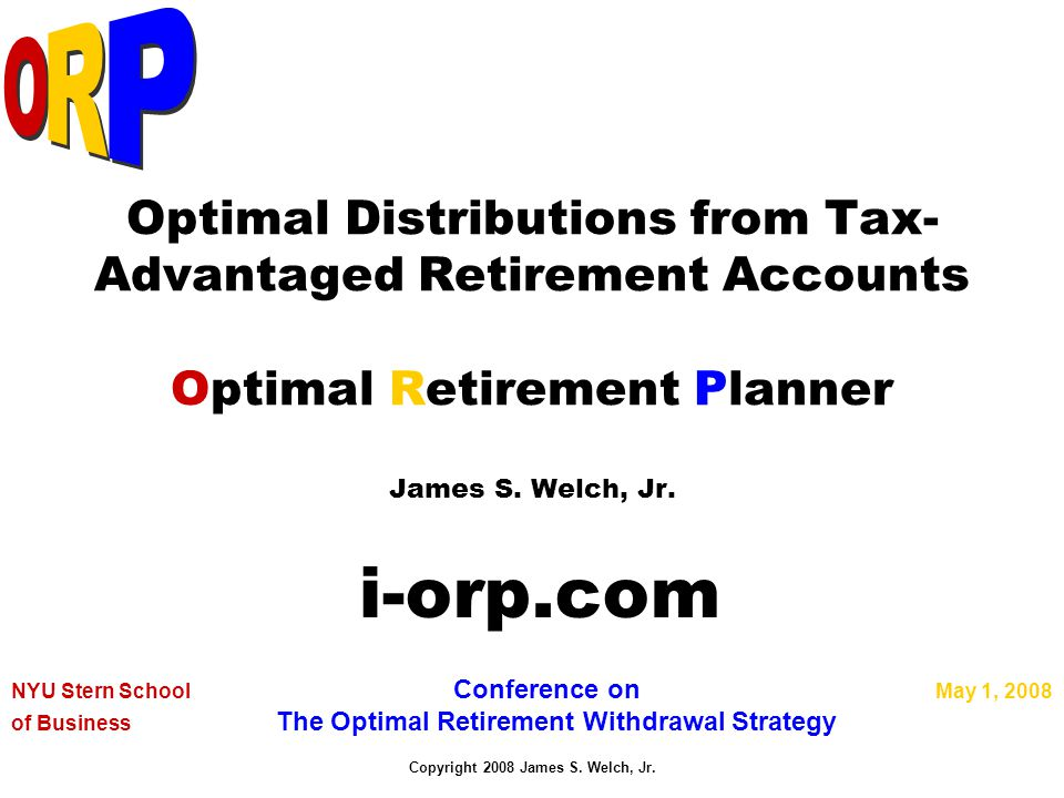 May 1, 2008i-orp.com2 Pensions Contributions Savings Inputs AccumulationDistributions Spending (Maximize) Taxes (Minimize) Estate (Fixed) Tax- Deferred After-Tax Illiquid Assets Social-Security Benefits Post-Retirement Earnings Roth IRA ORP Time Dynamic Process Flow Model