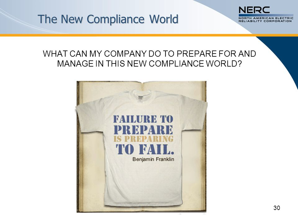 30 The New Compliance World WHAT CAN MY COMPANY DO TO PREPARE FOR AND MANAGE IN THIS NEW COMPLIANCE WORLD