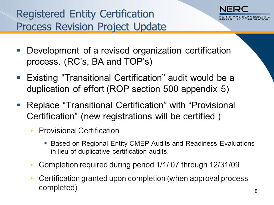 8 Registered Entity Certification Process Revision Project Update  Development of a revised organization certification process.