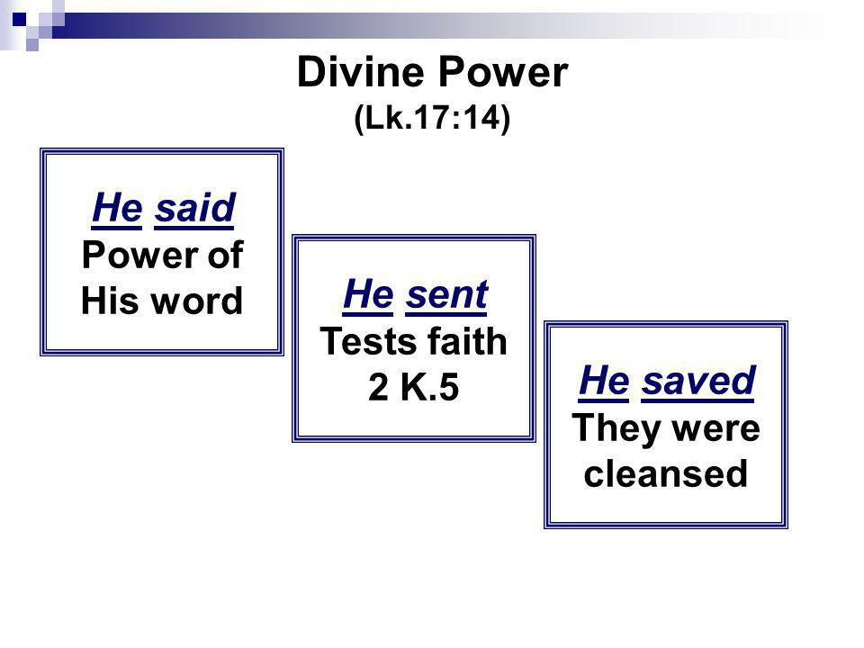 Divine Power (Lk.17:14) He said Power of His word He sent Tests faith 2 K.5 He saved They were cleansed