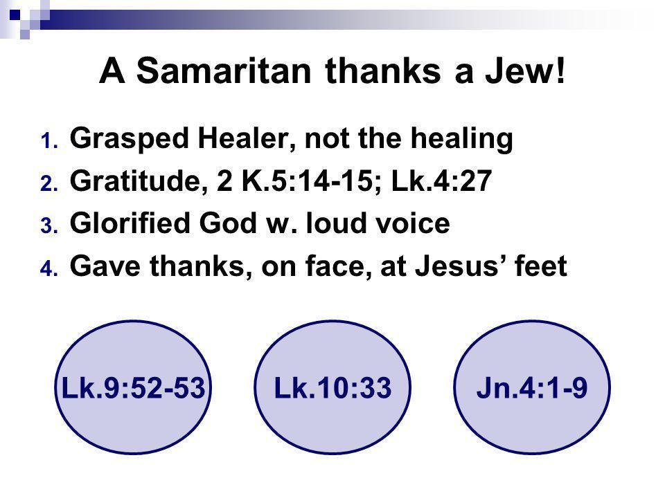 A Samaritan thanks a Jew. 1. Grasped Healer, not the healing 2.
