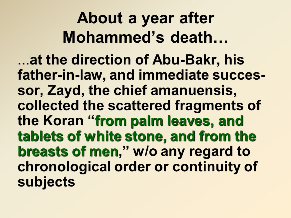 About a year after Mohammed's death… from palm leaves, and tablets of white stone, and from the breasts of men … at the direction of Abu-Bakr, his fat