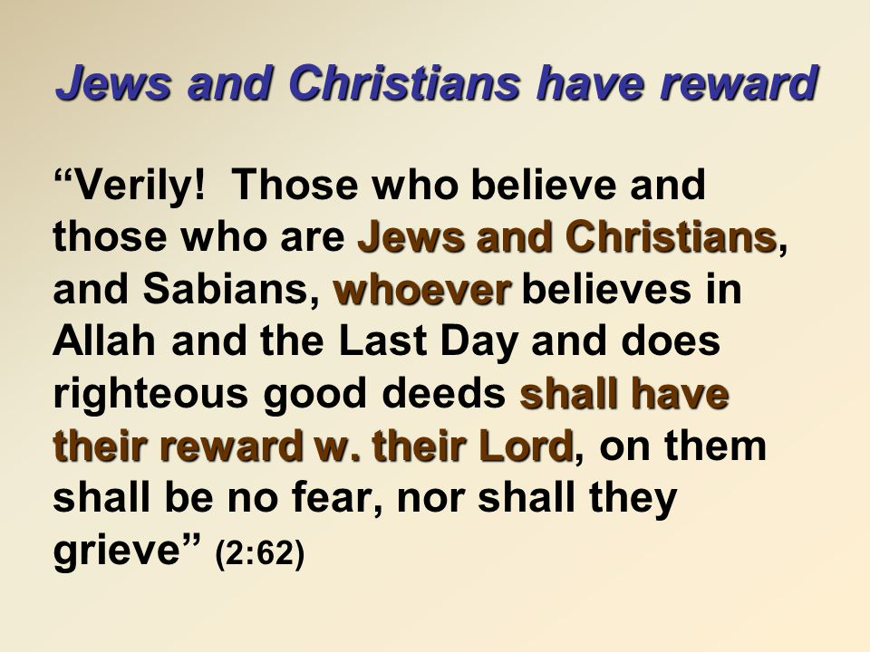 "Jews and Christians have reward Jews and Christians whoever shall have their reward w. their Lord ""Verily! Those who believe and those who are Jews an"
