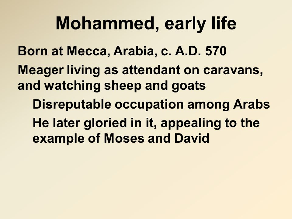 Mohammed, early life Born at Mecca, Arabia, c. A.D.