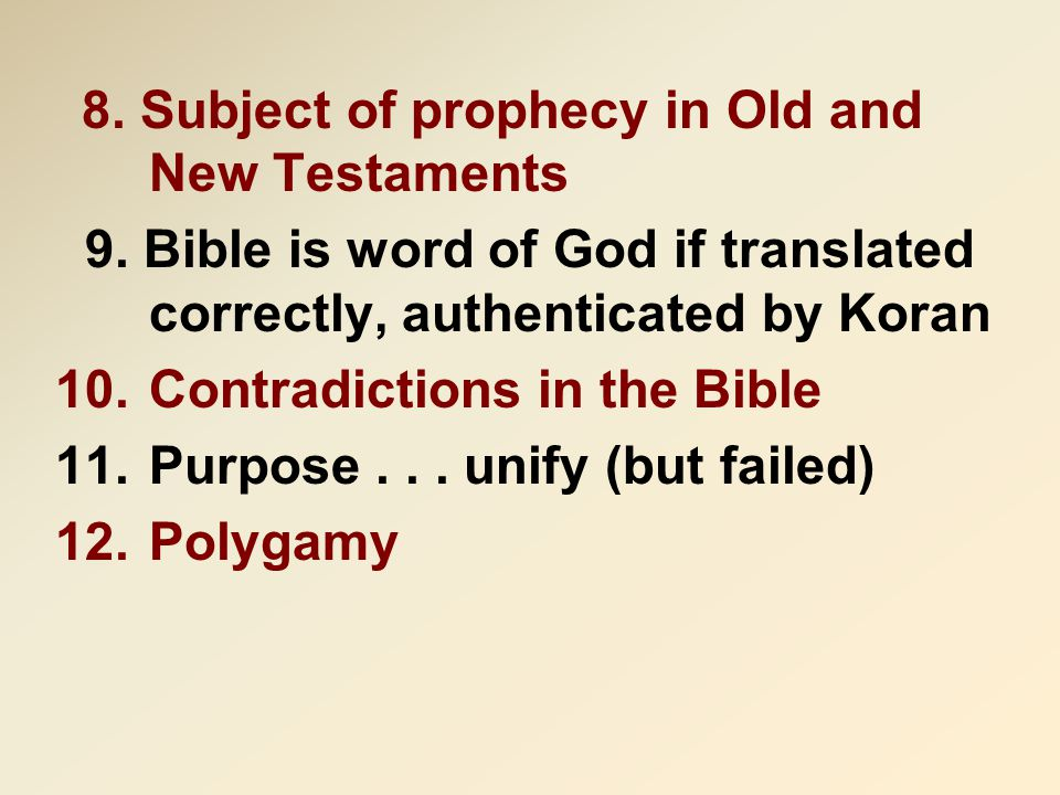 8. Subject of prophecy in Old and New Testaments 9. Bible is word of God if translated correctly, authenticated by Koran 10.Contradictions in the Bibl