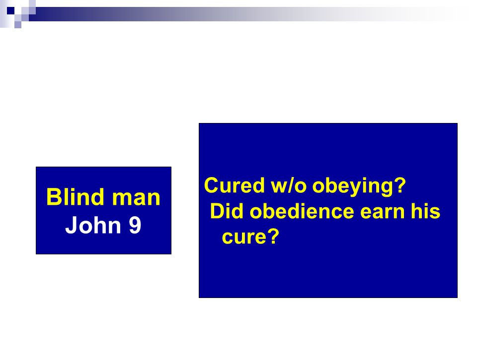 Blind man John 9 Cured w/o obeying? Did obedience earn his cure?