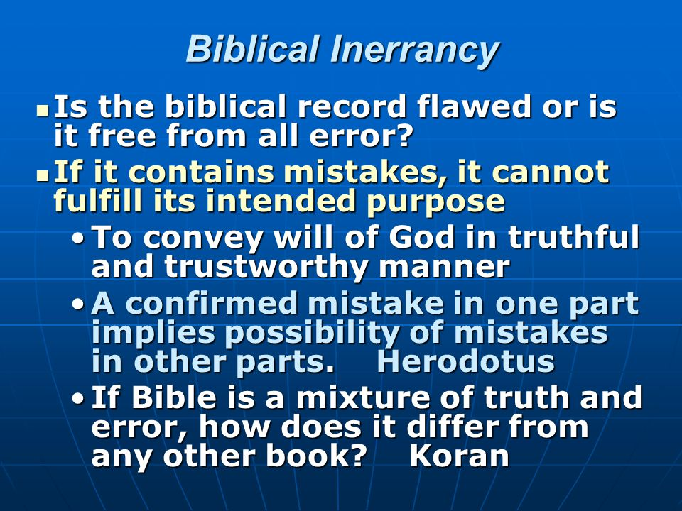 Biblical Inerrancy Is the biblical record flawed or is it free from all error? Is the biblical record flawed or is it free from all error? If it conta
