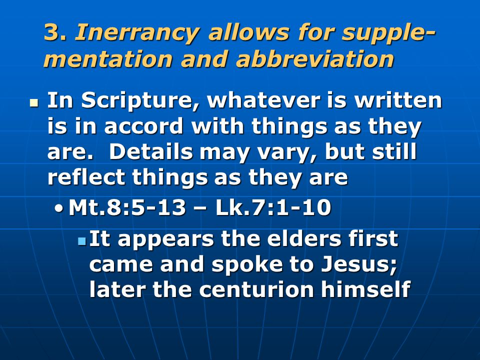 3. Inerrancy allows for supple- mentation and abbreviation In Scripture, whatever is written is in accord with things as they are. Details may vary, b