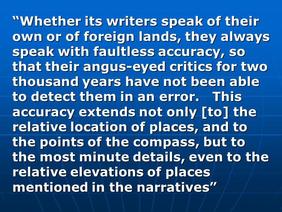 """""""Whether its writers speak of their own or of foreign lands, they always speak with faultless accuracy, so that their angus-eyed critics for two thous"""