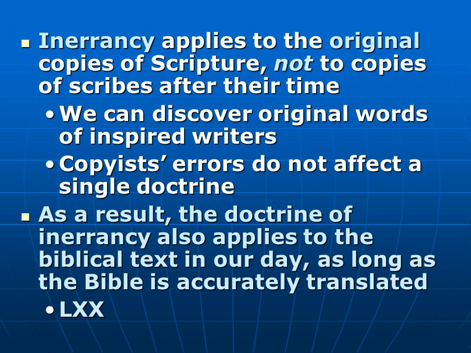 Inerrancy applies to the original copies of Scripture, not to copies of scribes after their time Inerrancy applies to the original copies of Scripture