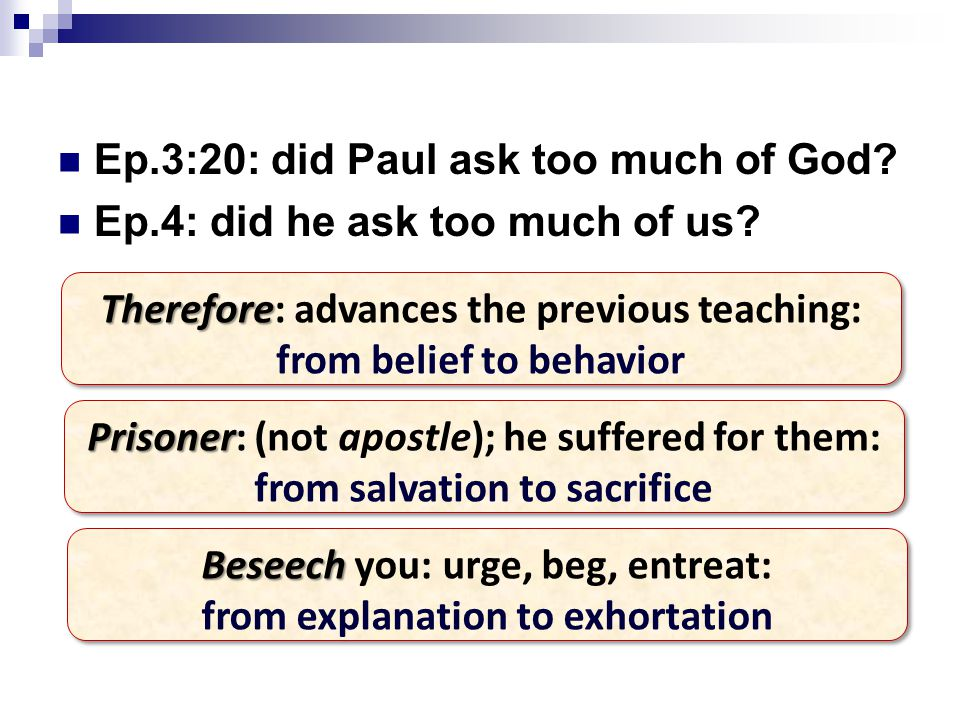 Ep.3:20: did Paul ask too much of God. Ep.4: did he ask too much of us.