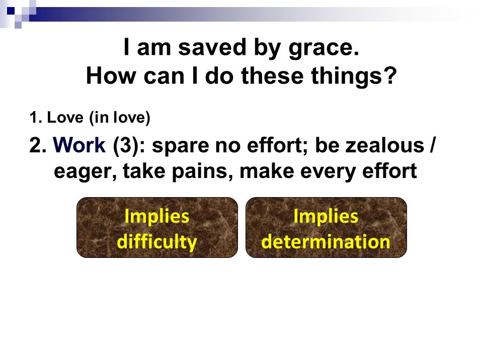 I am saved by grace. How can I do these things. 1.