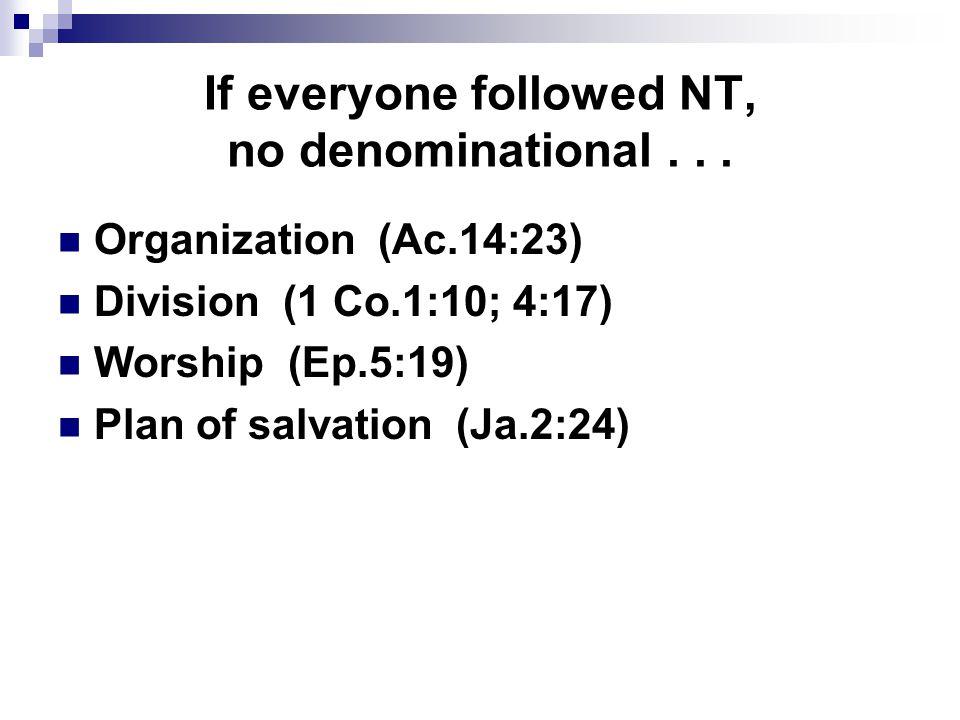 If everyone followed NT, no denominational...