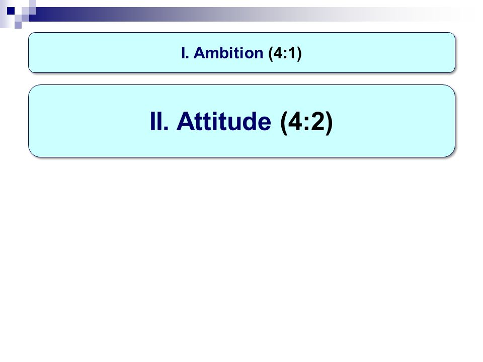 I. Ambition (4:1) II. Attitude (4:2)