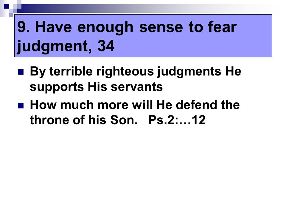 By terrible righteous judgments He supports His servants How much more will He defend the throne of his Son.