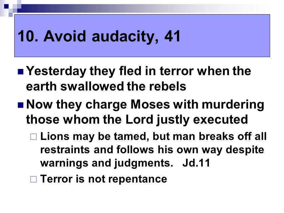 Yesterday they fled in terror when the earth swallowed the rebels Now they charge Moses with murdering those whom the Lord justly executed  Lions may