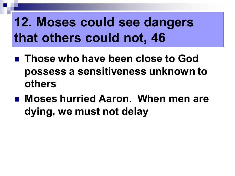 Those who have been close to God possess a sensitiveness unknown to others Moses hurried Aaron.