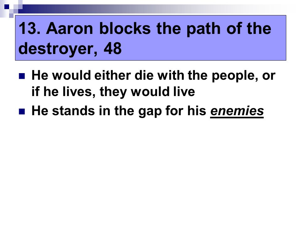 He would either die with the people, or if he lives, they would live He stands in the gap for his enemies 13.