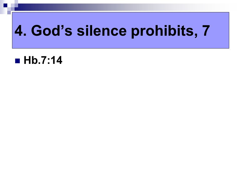 Hb.7:14 4. God's silence prohibits, 7