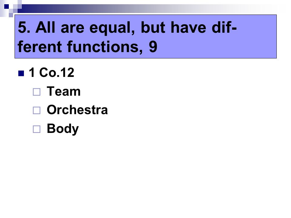 1 Co.12  Team  Orchestra  Body 5. All are equal, but have dif- ferent functions, 9