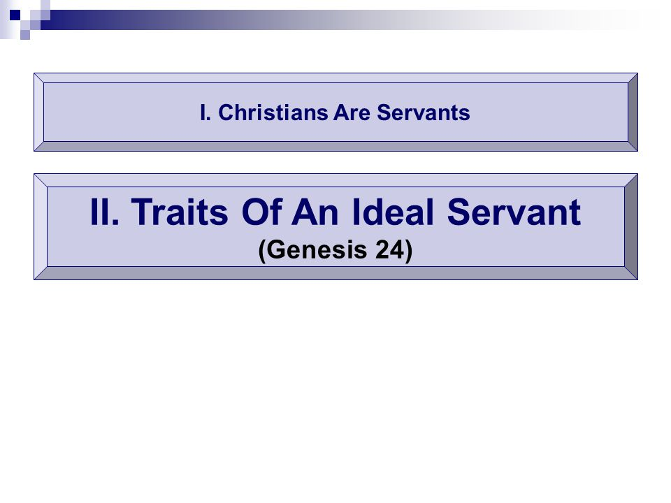 I. Christians Are Servants II. Traits Of An Ideal Servant (Genesis 24)