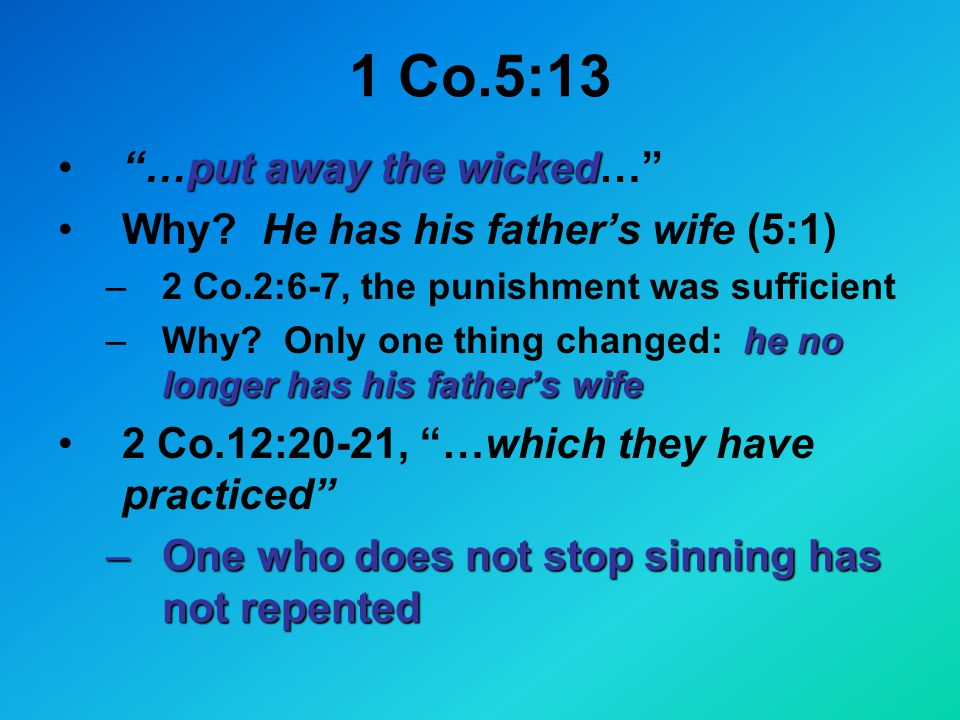 1 Co.5:13 put away the wicked …put away the wicked… Why.