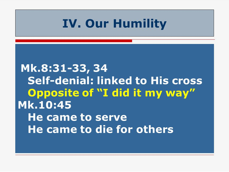 Phil.2:1-4  Let nothing be done (3) V.2: Don't even think…  Lowliness counts others more significant than self (3)  Look out for : be continually concerned about; care for (4) Mk.10:35-40