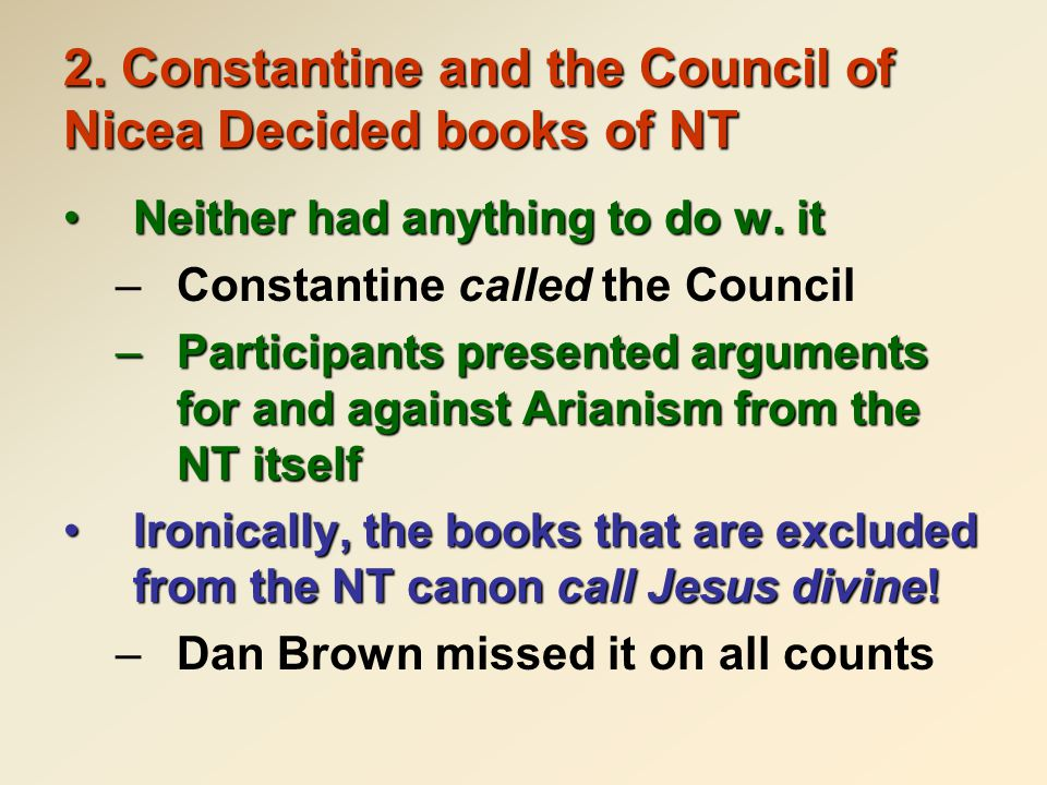 2. Constantine and the Council of Nicea Decided books of NT Neither had anything to do w.