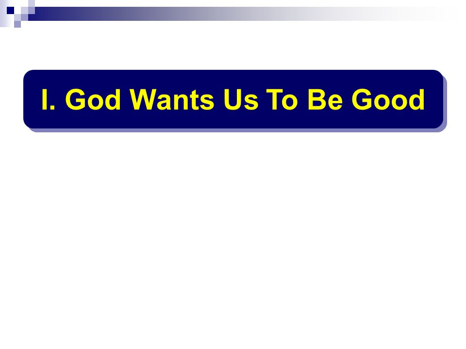 I. God Wants Us To Be Good