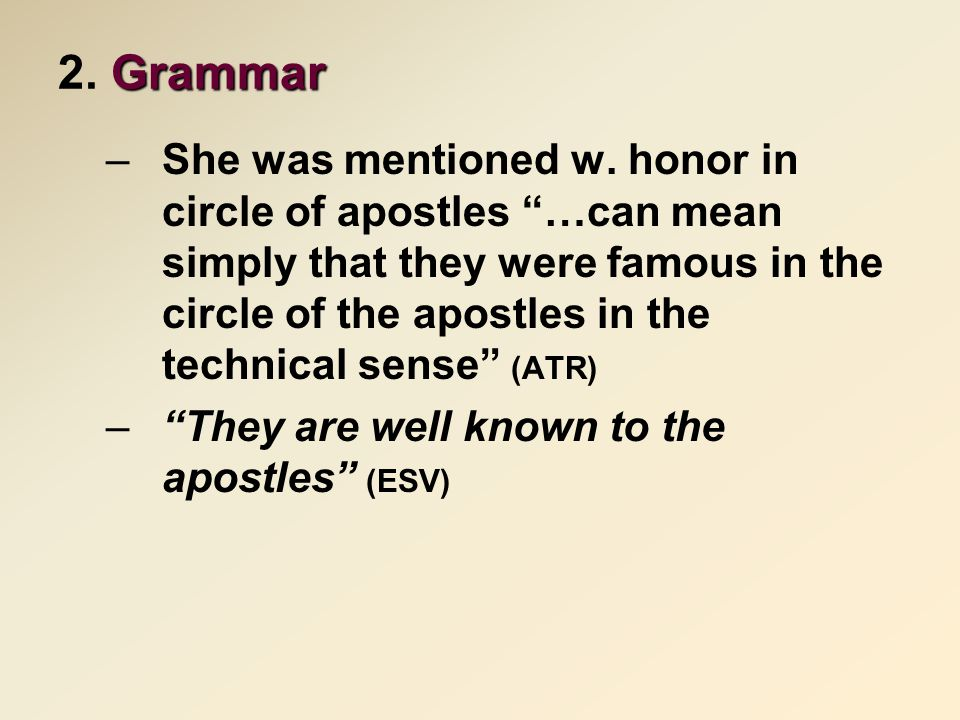 "Grammar 2. Grammar –She was mentioned w. honor in circle of apostles ""…can mean simply that they were famous in the circle of the apostles in the tech"