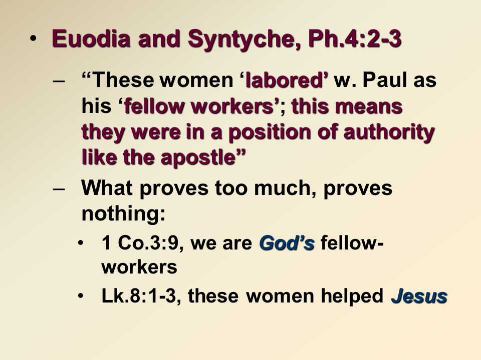 Euodia and Syntyche, Ph.4:2-3 labored' fellow workers'this means they were in a position of authority like the apostle – These women 'labored' w.