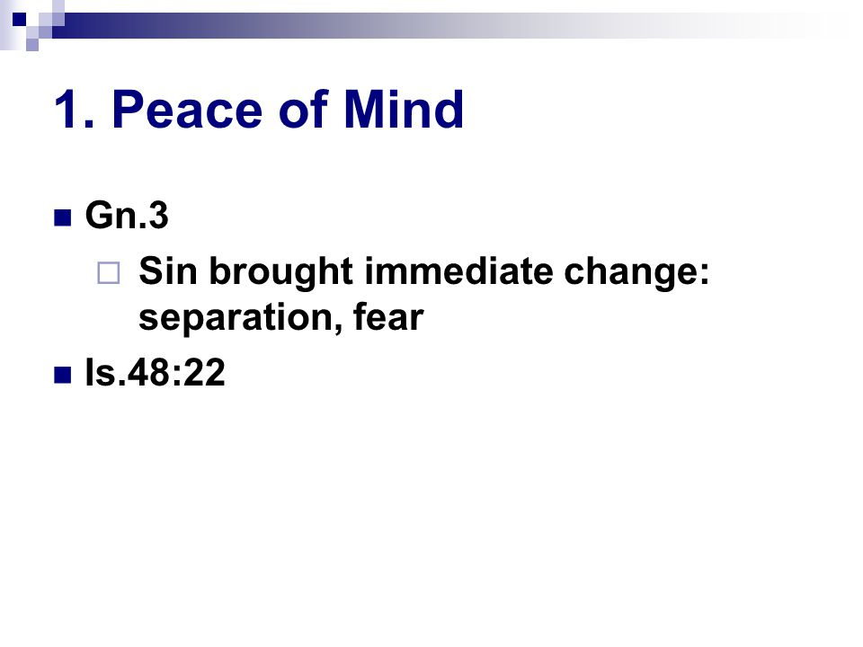 1. Peace of Mind Gn.3  Sin brought immediate change: separation, fear Is.48:22